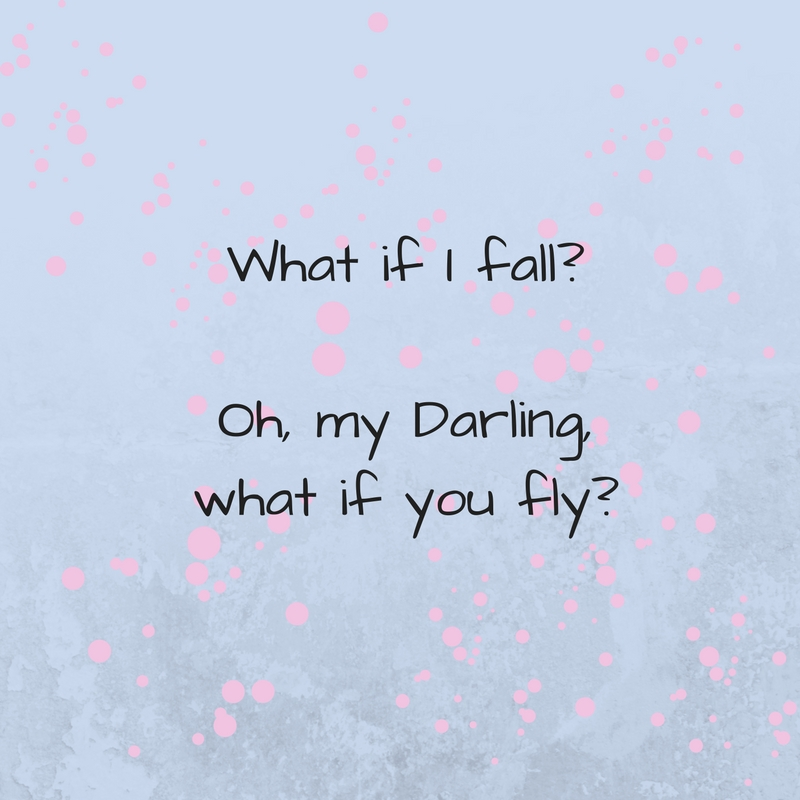What if I fall-Oh, my Darling, what if you fly-